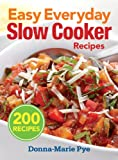 Donna-Marie Pye Easy Everyday Slow Cooker Recipes: 200 Recipes