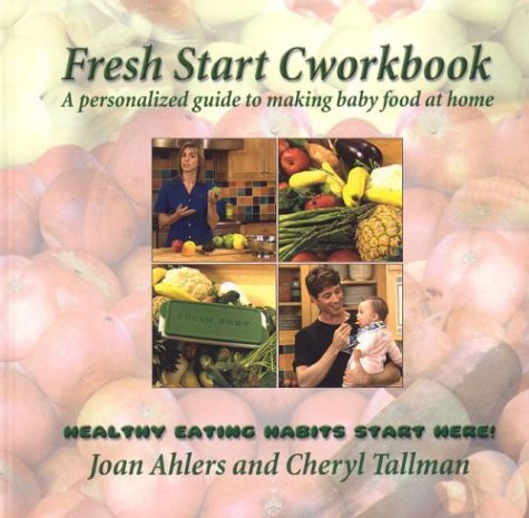Fresh Start Cworkbook : A Personalized Guide to Making Baby Food at Home