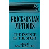 Ericksonian Methods: The Essence Of The Storyby Jeffrey K. Zeig
