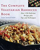 img - for The Complete Vegetarian Barbecue Book: Over 150 Delicious Recipes Plus Tips and Techniques book / textbook / text book