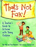 That's Not Fair!: A Teacher's Guide to Activism with Young Children (1884834744) by Ann Pelo