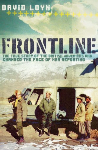 Frontline: The True Story of the British Mavericks Who Changed the Face of War Reporting