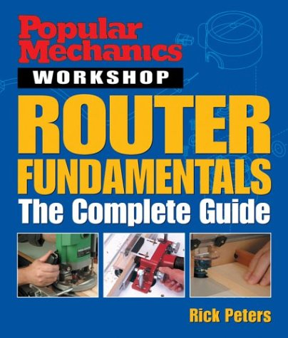 Popular Mechanics Workshop: Router Fundamentals: The Complete Guide