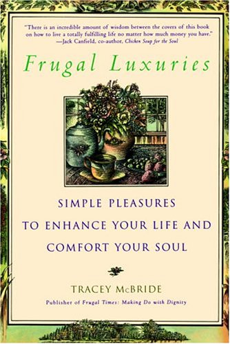 Frugal Luxuries: Simple Pleasures to Enhance Your Life and Comfort Your Soul