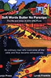 Soft Words Butter No Parsnips: The Life and Times of John Iliffe Poole Lynda A Franklin