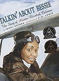 Talkin' About Bessie: The Story of Aviator Elizabeth Coleman (Coretta Scott King Author Honor Books)