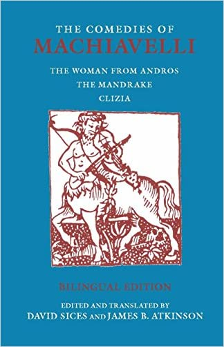 The Comedies of Machiavelli: The Woman from Andros; The Mandrake; Clizia (Hackett Classics) written by Niccolo Machiavelli