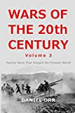Wars of the 20th Century - Volume 3: Twenty Wars That Shaped the Present World