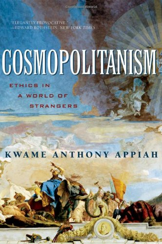 Cosmopolitanism: Ethics in a World of Strangers (Issues...