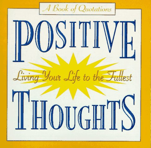 Positive Thoughts: Living Your Life to the Fullest (Quote-a-Page Gift Books)