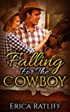 Falling For The Cowboy (A Steamy Contemporary Western Romance)