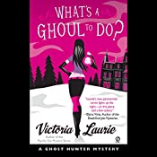 What's a Ghoul to Do?: A Ghost Hunter Mystery | Victoria Laurie