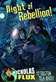 img - for Night of Rebellion!: Nickolas Flux and the Boston Tea Party (Nickolas Flux History Chronicles) book / textbook / text book