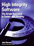 High Integrity Software: The SPARK Approach to Safety and Security (0321136160) by Barnes, John