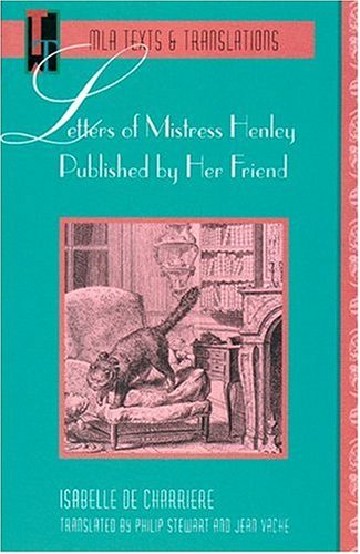 Letters of Mistress Henly Published by Her Friend (Texts & Translations), Isabelle De Charriere