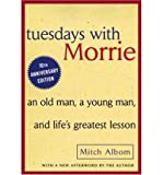TUESDAYS WITH MORRIE: AN OLD MAN, A YOUNG MAN, AND LIFES GREATEST LESSON By Albom, Mitch (Author) Paperback on 08-Oct-2002