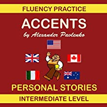 Accents, Personal Stories: English Fluency Practice, Intermediate Level, Book 6 Audiobook by Alexander Pavlenko Narrated by Adam Lebor, Tim Chess, Peter Green, Janet Hill, Nigel Heavey