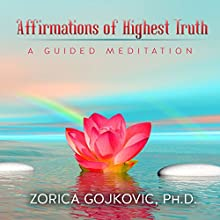 Affirmations of Highest Truth: A Guided Meditation (       UNABRIDGED) by Zorica Gojkovic Narrated by Melanie Avalon