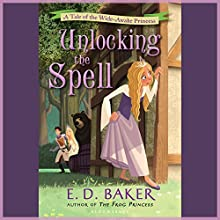Unlocking the Spell: A Tale of the Wide-Awake Princess (       UNABRIDGED) by E.D. Baker Narrated by Emily Bauer