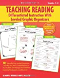 Teaching Reading: Differentiated Instruction With Leveled Graphic Organizers: 40+ Reproducible, Leveled Organizers That Help You Teach Comprehension ... Learning Needs Easily and Effectively