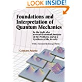 Foundations and Interpretation of Quantum Mechanics: In the Light of a Critical-Historical Analysis of the Problems...