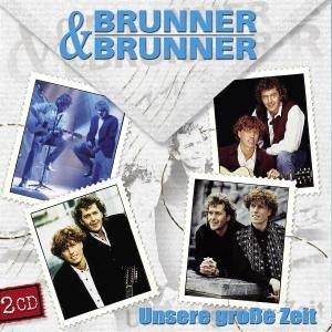 Brunner & Brunner - Unsere Grosse Zeit - Zortam Music
