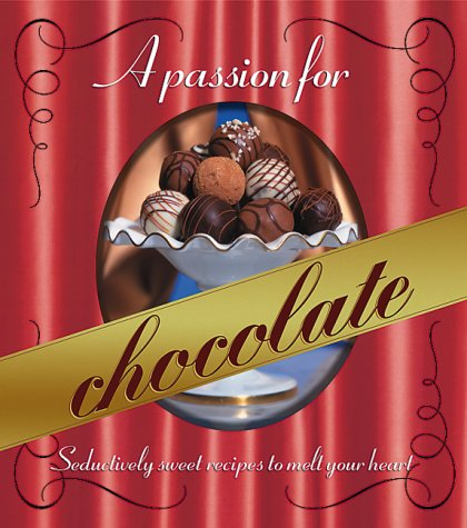 A Passion for Chocolate : Seductively sweet recipes to melt your heart (Better Homes and Gardens Test Kitchen)