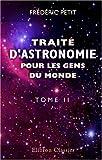 echange, troc Frédéric Petit - Traité d'astronomie pour les gens du monde, avec des notes complémentaires: Pour les candidats au baccalauréat, aux Écoles