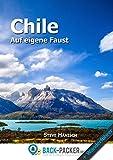 Chile auf eigene Faust: Chile Reisef�hrer & Wanderf�hrer f�r Individualreisende