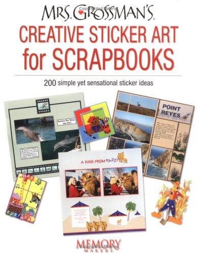 Mrs. Grossmans Creative Sticker Art For Scrapbooks : 200 simple yet sensational sticker ideas, ANDREA GROSSMAN