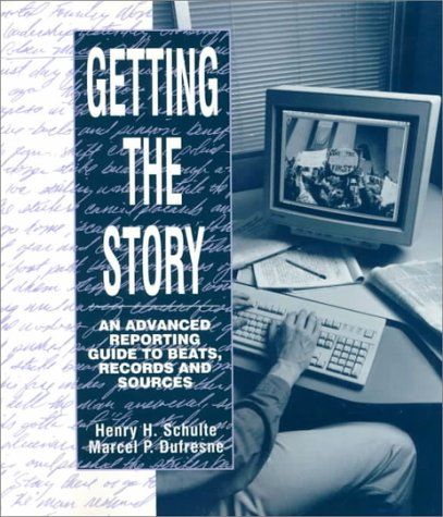 Getting the Story: An Advanced Reporting Guide to Beats,...