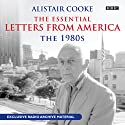 Alistair Cooke: The Essential Letters From America: The 1980s (       UNABRIDGED) by Alistair Cooke Narrated by Alistair Cooke