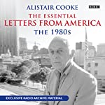 Alistair Cooke: The Essential Letters From America: The 1980s | Alistair Cooke
