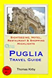 Puglia, Italy Travel Guide: Sightseeing, Hotel, Restaurant & Shopping Highlights
