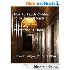 How to Raise a Sex Offender. It's Easy. Prevention is Hard. (English Edition)