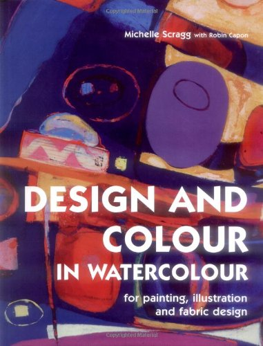 Design and Colour in Watercolour: For Painting, Illustration and Fabric Design