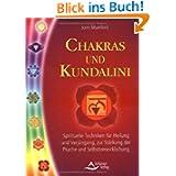 Chakras & Kundalini: Spirituelle Techniken für Heilung und Verjüngung, zur Stärkung der Psyche und Selbstverwirklichung...