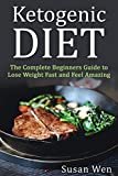 Ketogenic Diet:The Complete Beginners Guide to Lose Weight Fast and Feel Amazing {FREE WEIGHT LOSS BONUS INCLUDED!} (weight loss, fat burn, diet, recipes, healthy)