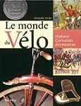 Le monde du v�lo : Histoire, curiosit...