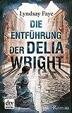 Die Entf�hrung der Delia Wright: Roman (dtv premium)