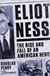 Eliot Ness: The Rise and Fall of an A...