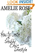 How to create a Shabby Chic lifestyle (creatinglifestyle Book 6)
