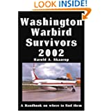 Washington Warbird Survivors 2002: A Handbook on where to find them