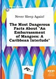 img - for Never Sleep Again! the Most Dangerous Facts about an Embarrassment of Mangoes: A Caribbean Interlude book / textbook / text book