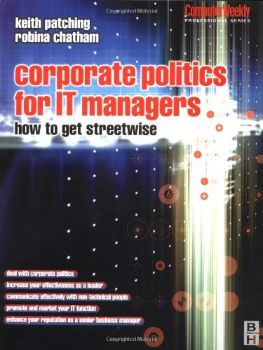 Corporate Politics for IT Managers: How to get Streetwise (Computer Weekly Professional Series)