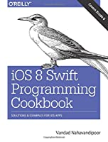 iOS 8 Swift Programming Cookbook: Solutions & Examples for iOS Apps Front Cover