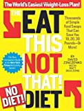The Eat This, Not That! No-Diet Diet: The World's Easiest Weight-Loss Plan!