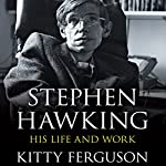 Stephen Hawking: His Life and Work | Kitty Ferguson