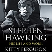 Stephen Hawking: His Life and Work (       UNABRIDGED) by Kitty Ferguson Narrated by Carole Boyd