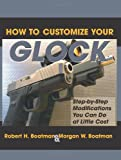 How To Customize Your Glock: Step-by-Step Modifications You Can Do at Little Cost